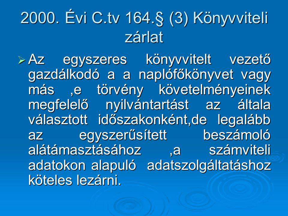 2000. Évi C.tv 164.§ (3) Könyvviteli zárlat  Az egyszeres könyvvitelt vezető gazdálkodó a a naplófőkönyvet vagy más,e törvény követelményeinek megfel