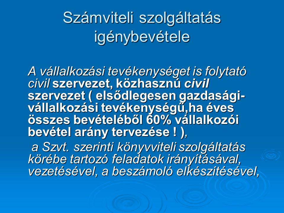 Számviteli szolgáltatás igénybevétele A vállalkozási tevékenységet is folytató civil szervezet, közhasznú civil szervezet ( elsődlegesen gazdasági- vá