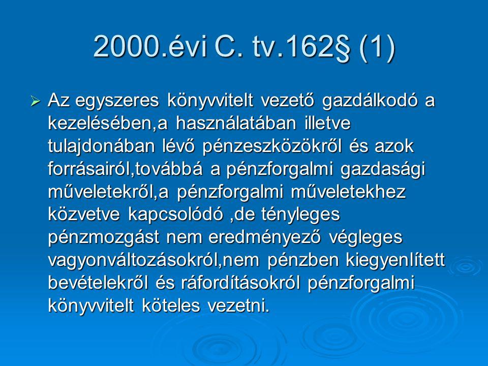 2000.évi C. tv.162§ (1)  Az egyszeres könyvvitelt vezető gazdálkodó a kezelésében,a használatában illetve tulajdonában lévő pénzeszközökről és azok f