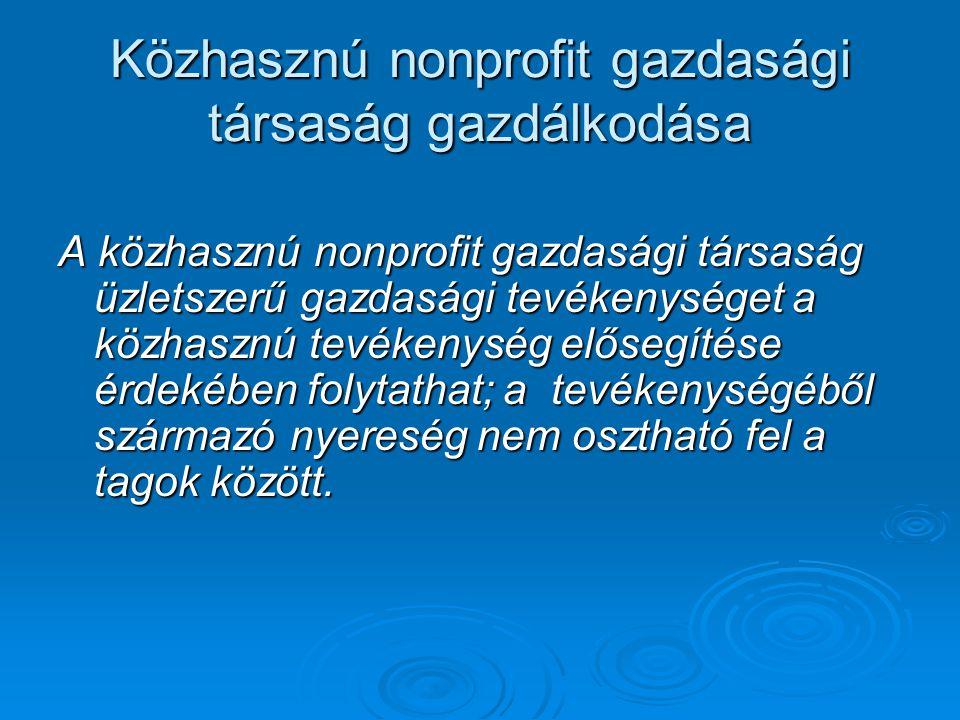 Közhasznú nonprofit gazdasági társaság gazdálkodása A közhasznú nonprofit gazdasági társaság üzletszerű gazdasági tevékenységet a közhasznú tevékenysé