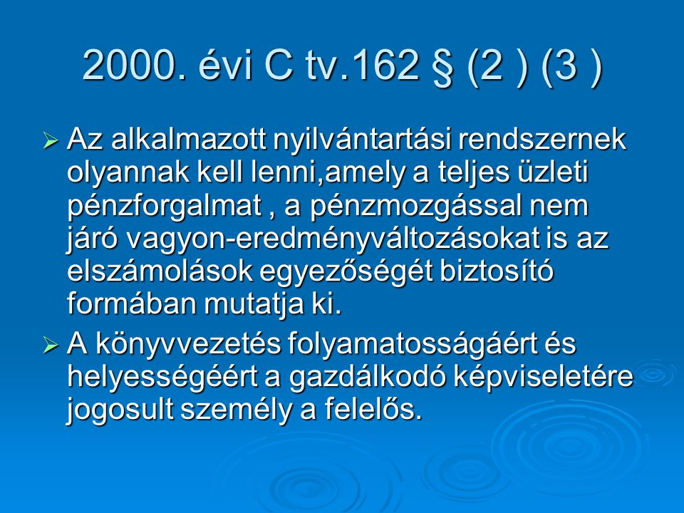 2000. évi C tv.162 § (2 ) (3 )  Az alkalmazott nyilvántartási rendszernek olyannak kell lenni,amely a teljes üzleti pénzforgalmat, a pénzmozgással ne