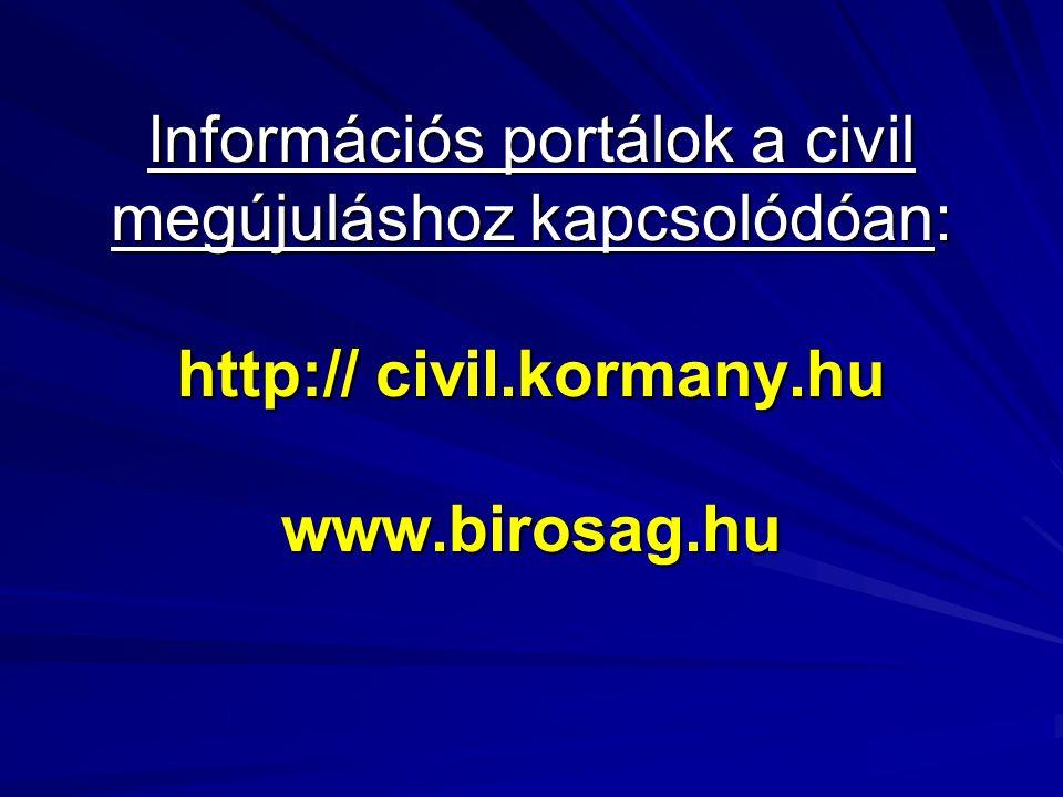Információs portálok a civil megújuláshoz kapcsolódóan: http:// civil.kormany.hu www.birosag.hu