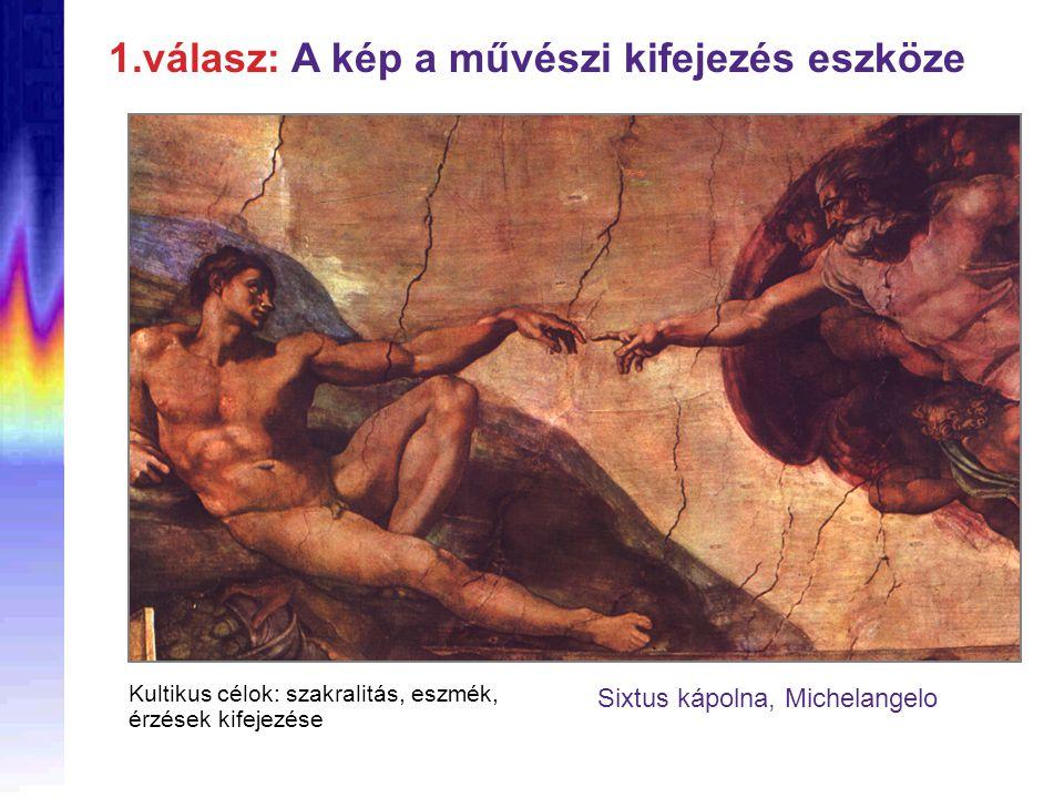 Sixtus kápolna, Michelangelo 1.válasz: A kép a művészi kifejezés eszköze Kultikus célok: szakralitás, eszmék, érzések kifejezése