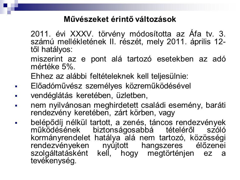 Művészeket érintő változások 2011. évi XXXV. törvény módosította az Áfa tv.