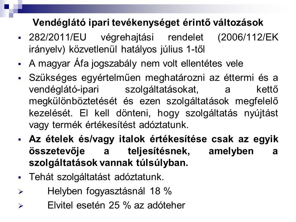 Vendéglátó ipari tevékenységet érintő változások  282/2011/EU végrehajtási rendelet (2006/112/EK irányelv) közvetlenül hatályos július 1-től  A magyar Áfa jogszabály nem volt ellentétes vele  Szükséges egyértelműen meghatározni az éttermi és a vendéglátó-ipari szolgáltatásokat, a kettő megkülönböztetését és ezen szolgáltatások megfelelő kezelését.