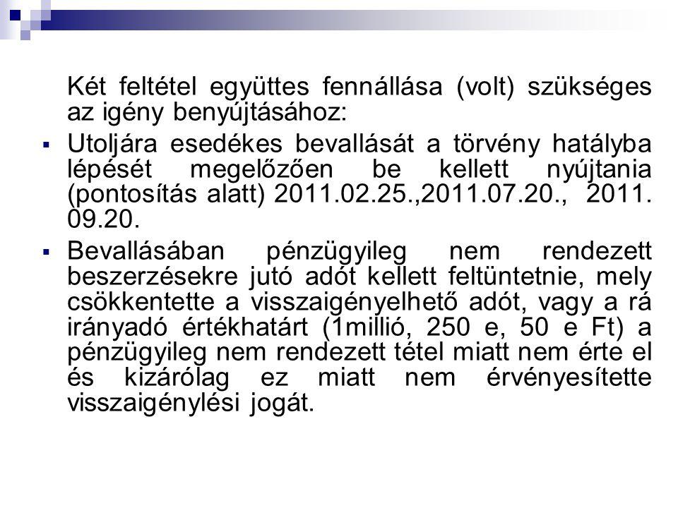 Két feltétel együttes fennállása (volt) szükséges az igény benyújtásához:  Utoljára esedékes bevallását a törvény hatályba lépését megelőzően be kellett nyújtania (pontosítás alatt) 2011.02.25.,2011.07.20., 2011.