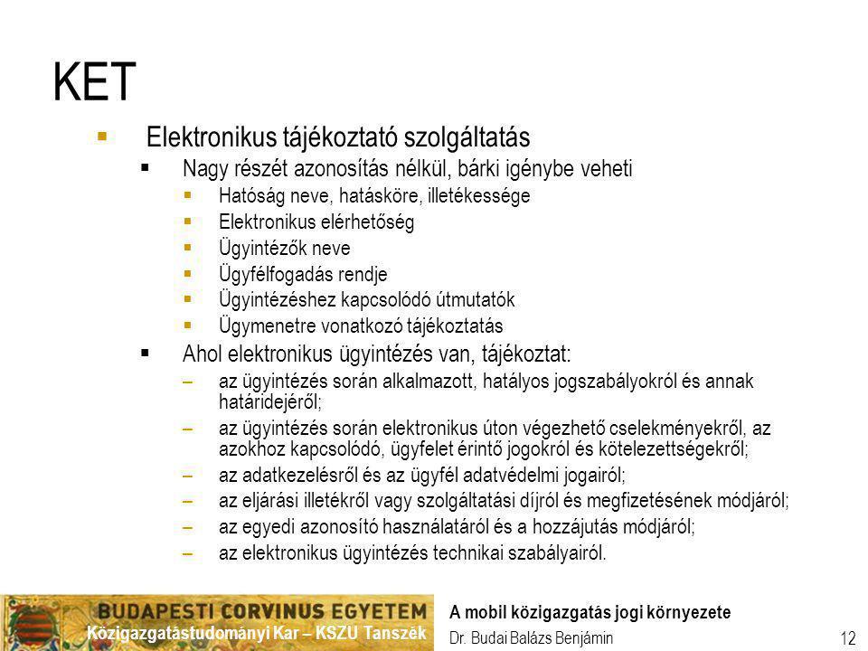 Közigazgatástudományi Kar – KSZU Tanszék Dr. Budai Balázs Benjámin A mobil közigazgatás jogi környezete 12 KET  Elektronikus tájékoztató szolgáltatás