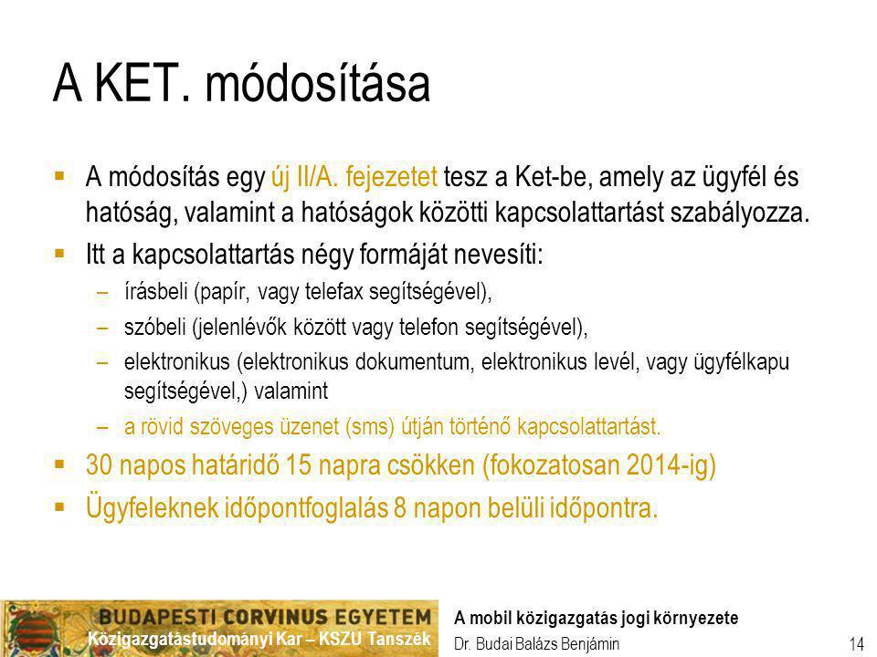 Közigazgatástudományi Kar – KSZU Tanszék Dr. Budai Balázs Benjámin A mobil közigazgatás jogi környezete 14 A KET. módosítása  A módosítás egy új II/A