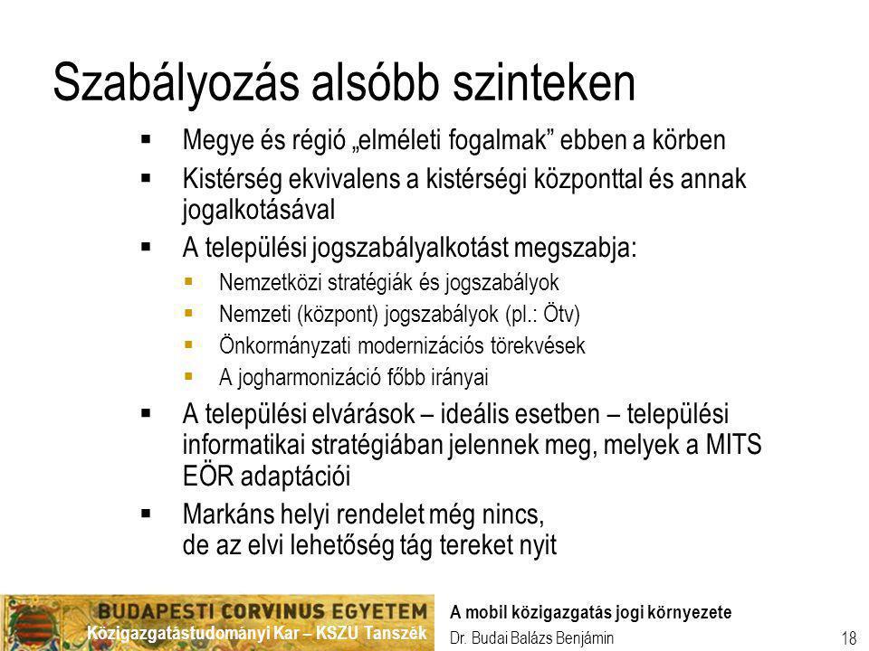 Közigazgatástudományi Kar – KSZU Tanszék Dr. Budai Balázs Benjámin A mobil közigazgatás jogi környezete 18 Szabályozás alsóbb szinteken  Megye és rég