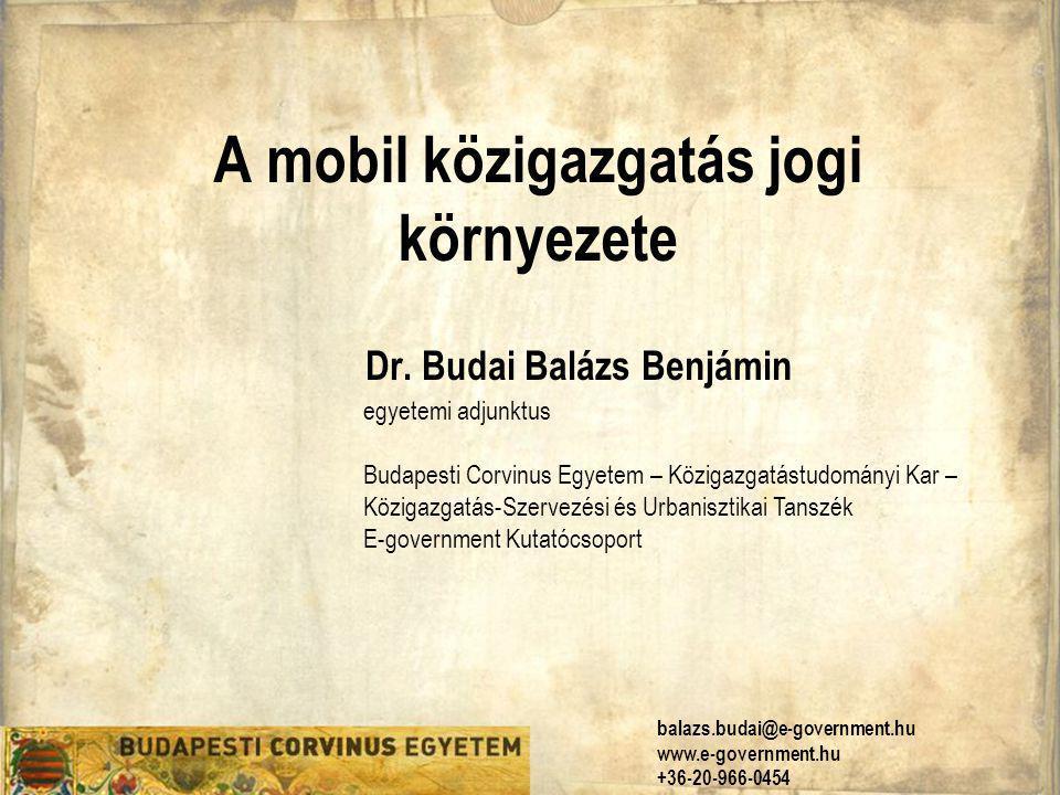 A mobil közigazgatás jogi környezete Dr. Budai Balázs Benjámin egyetemi adjunktus Budapesti Corvinus Egyetem – Közigazgatástudományi Kar – Közigazgatá