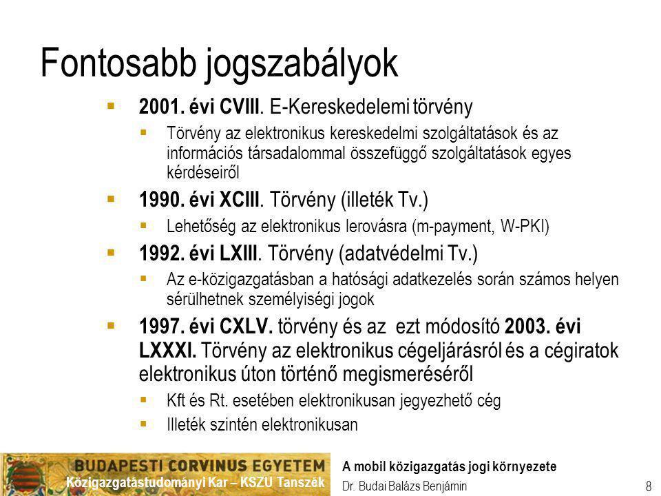 Közigazgatástudományi Kar – KSZU Tanszék Dr. Budai Balázs Benjámin A mobil közigazgatás jogi környezete 8 Fontosabb jogszabályok  2001. évi CVIII. E-