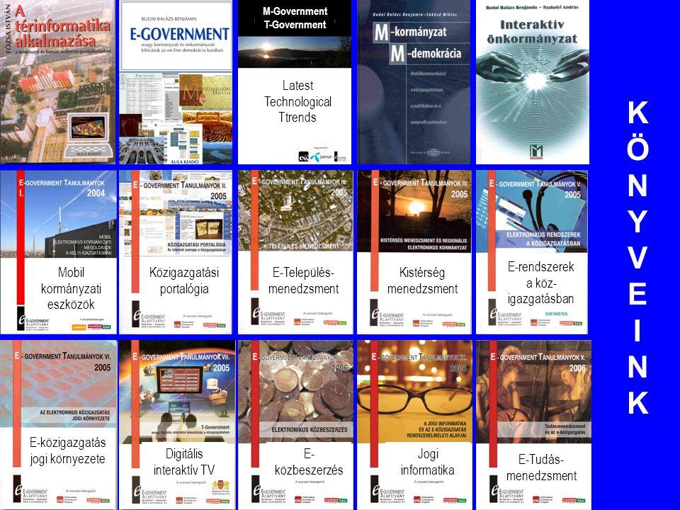 KÖNYVEINKKÖNYVEINK M-Government T-Government Közigazgatási portalógia Mobil kormányzati eszközök Latest Technological Ttrends E-rendszerek a köz- igaz