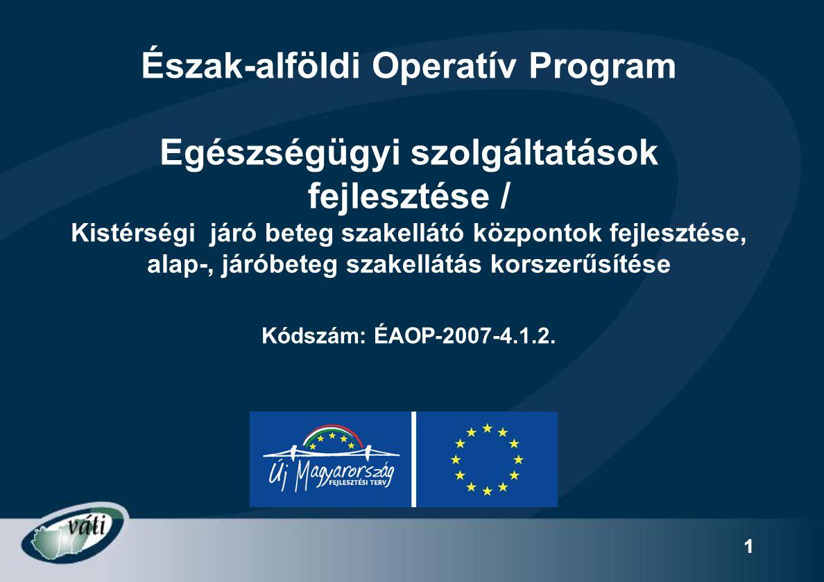 1 Észak-alföldi Operatív Program Egészségügyi szolgáltatások fejlesztése / Kistérségi járó beteg szakellátó központok fejlesztése, alap-, járóbeteg sz
