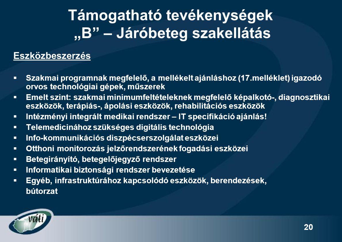 """20 Támogatható tevékenységek """"B"""" – Járóbeteg szakellátás Eszközbeszerzés  Szakmai programnak megfelelő, a mellékelt ajánláshoz (17.melléklet) igazodó"""
