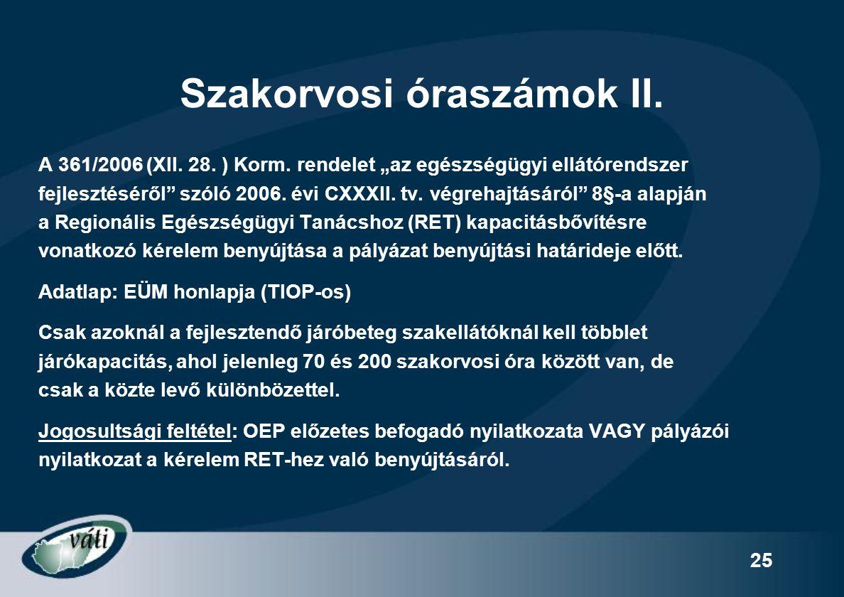 """25 Szakorvosi óraszámok II. A 361/2006 (XII. 28. ) Korm. rendelet """"az egészségügyi ellátórendszer fejlesztéséről"""" szóló 2006. évi CXXXII. tv. végrehaj"""