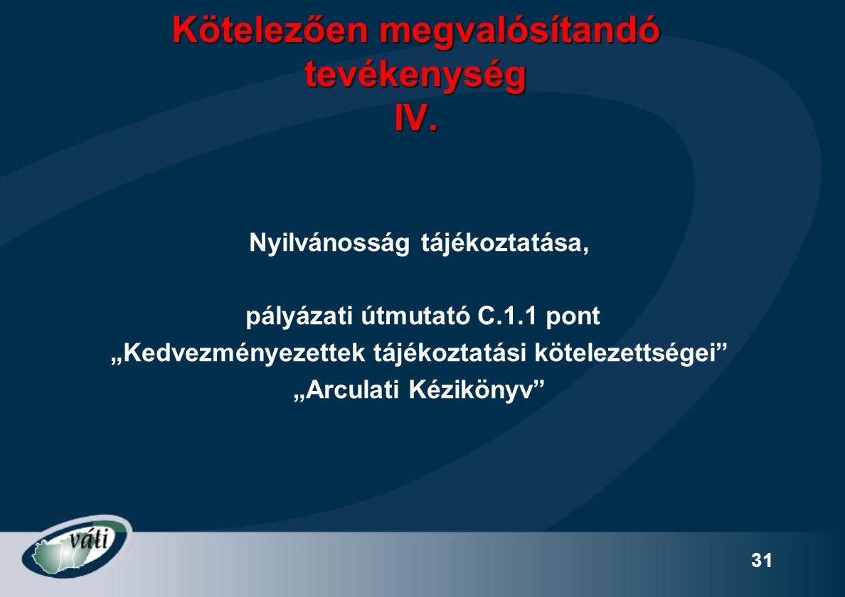 """31 Kötelezően megvalósítandó tevékenység IV. Nyilvánosság tájékoztatása, pályázati útmutató C.1.1 pont """"Kedvezményezettek tájékoztatási kötelezettsége"""