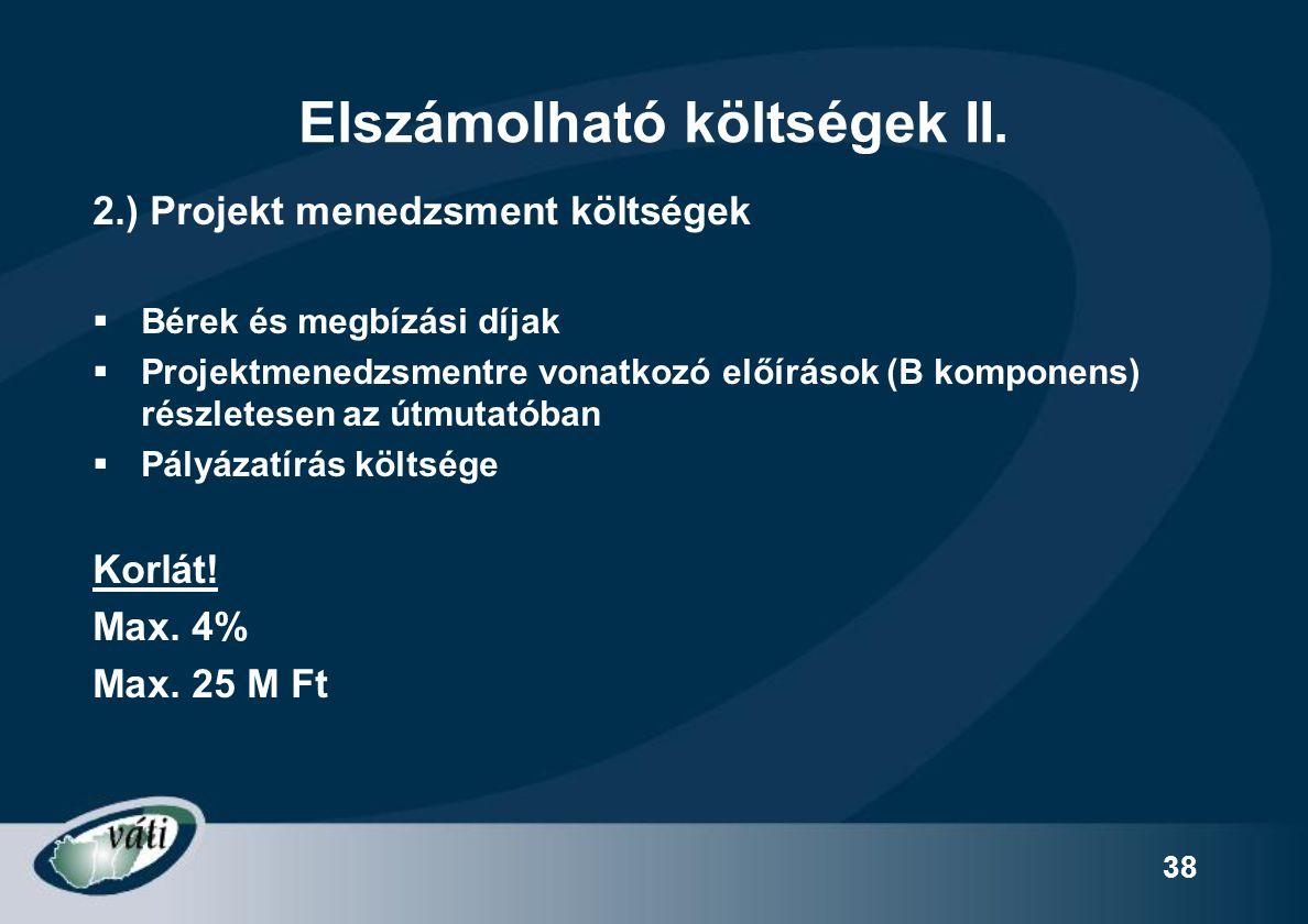38 Elszámolható költségek II. 2.) Projekt menedzsment költségek  Bérek és megbízási díjak  Projektmenedzsmentre vonatkozó előírások (B komponens) ré