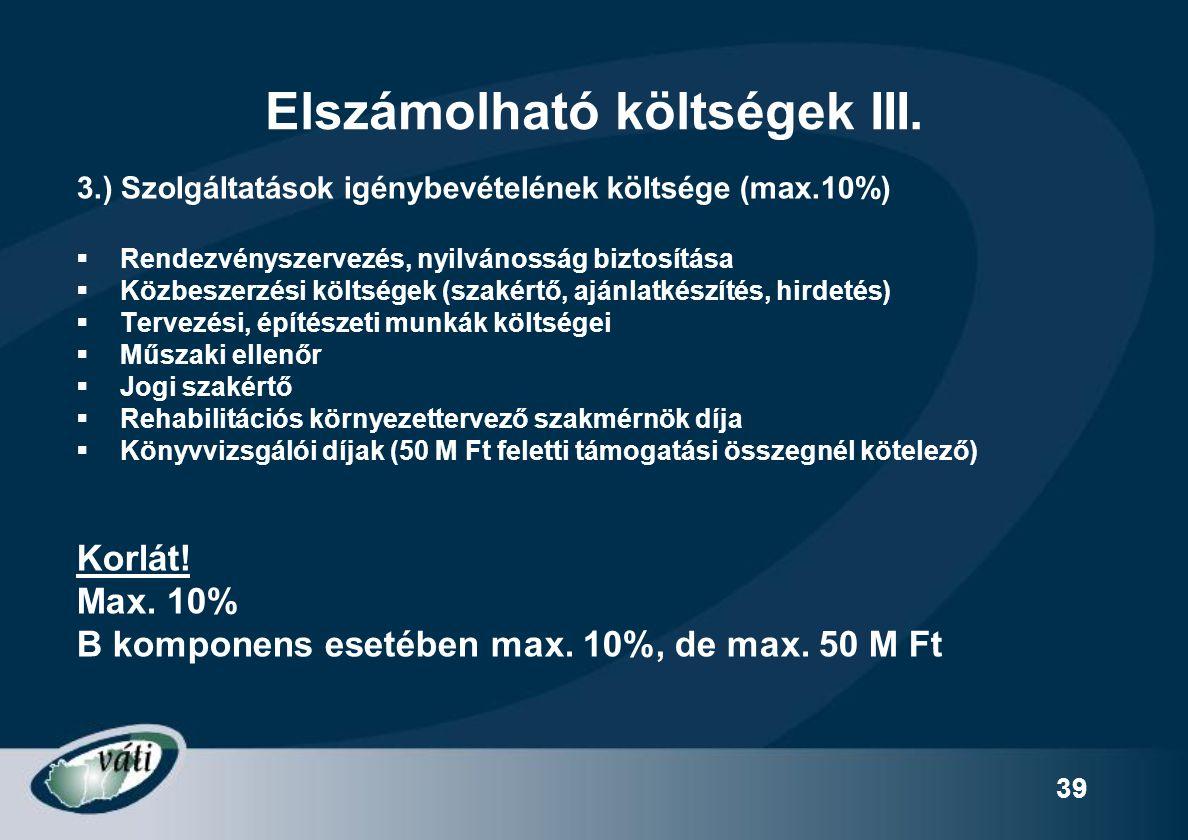 39 Elszámolható költségek III. 3.) Szolgáltatások igénybevételének költsége (max.10%)  Rendezvényszervezés, nyilvánosság biztosítása  Közbeszerzési