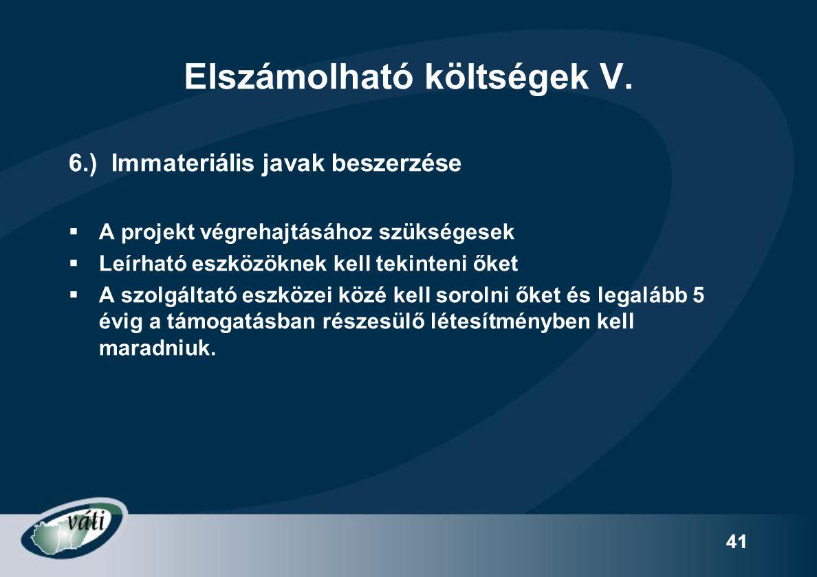 41 Elszámolható költségek V. 6.) Immateriális javak beszerzése  A projekt végrehajtásához szükségesek  Leírható eszközöknek kell tekinteni őket  A