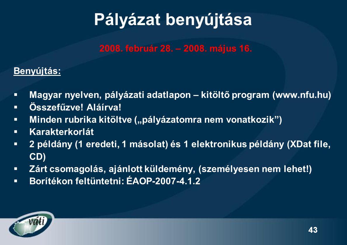 43 Pályázat benyújtása 2008. február 28. – 2008. május 16. Benyújtás:  Magyar nyelven, pályázati adatlapon – kitöltő program (www.nfu.hu)  Összefűzv