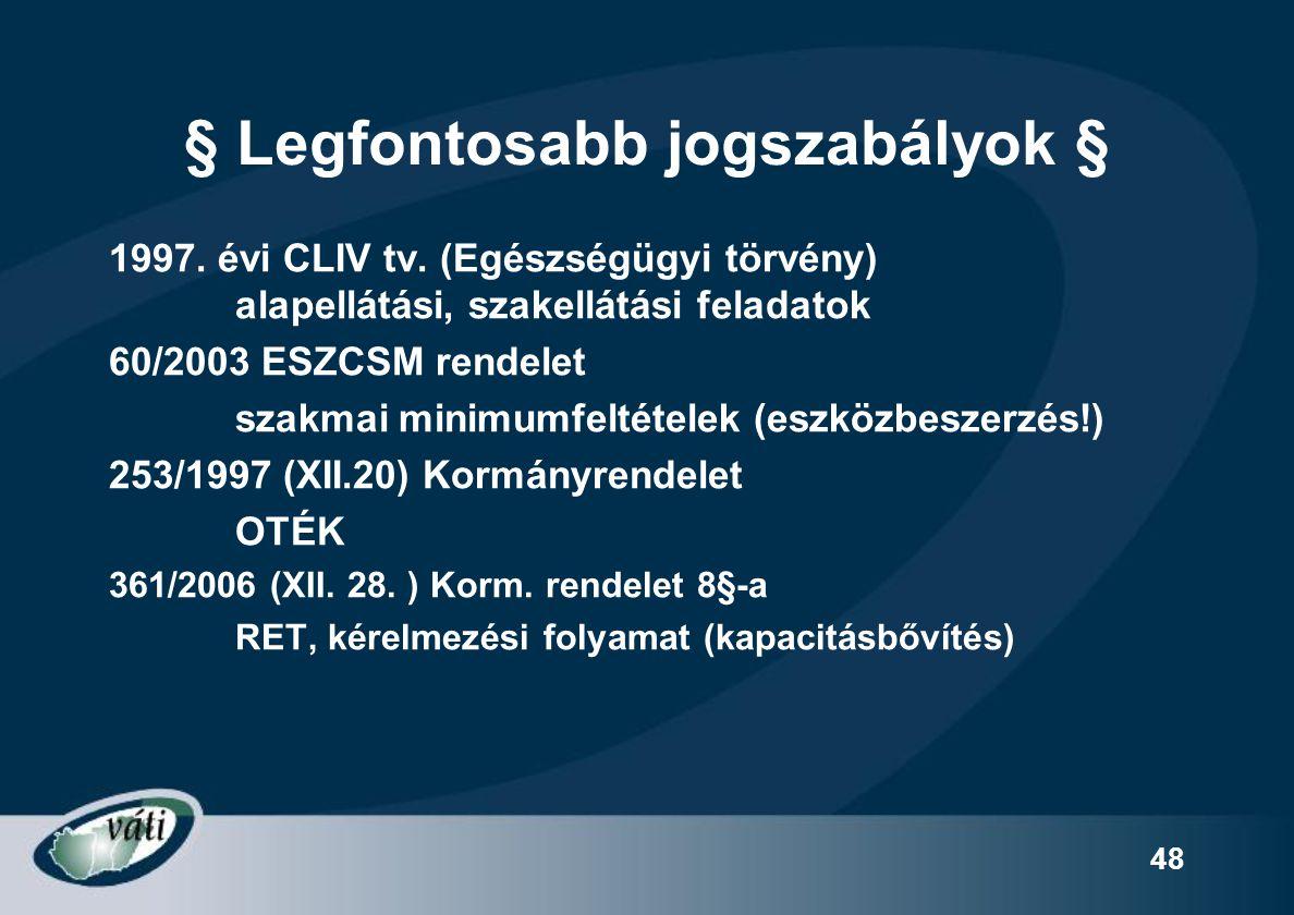 48 § Legfontosabb jogszabályok § 1997. évi CLIV tv. (Egészségügyi törvény) alapellátási, szakellátási feladatok 60/2003 ESZCSM rendelet szakmai minimu