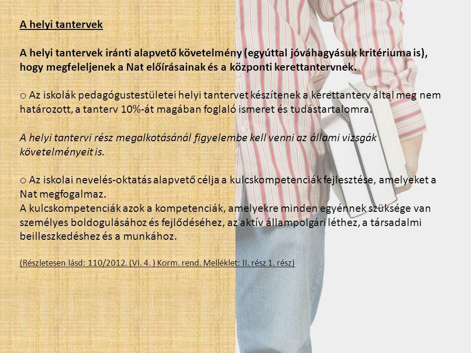 A helyi tantervek A helyi tantervek iránti alapvető követelmény (egyúttal jóváhagyásuk kritériuma is), hogy megfeleljenek a Nat előírásainak és a közp