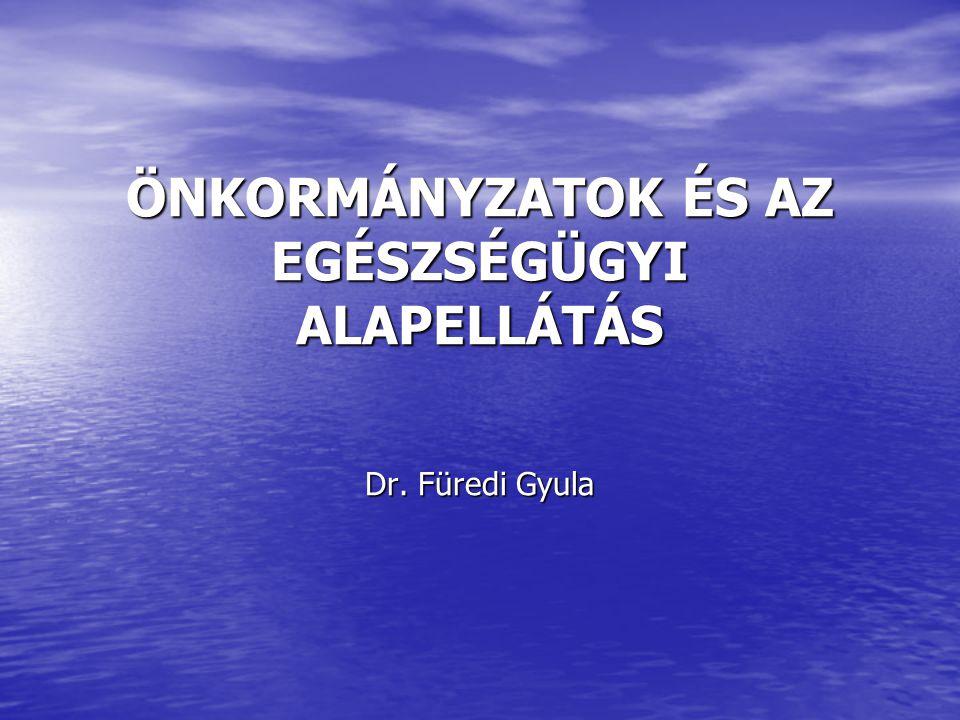 ÖNKORMÁNYZATOK ÉS AZ EGÉSZSÉGÜGYI ALAPELLÁTÁS Dr. Füredi Gyula