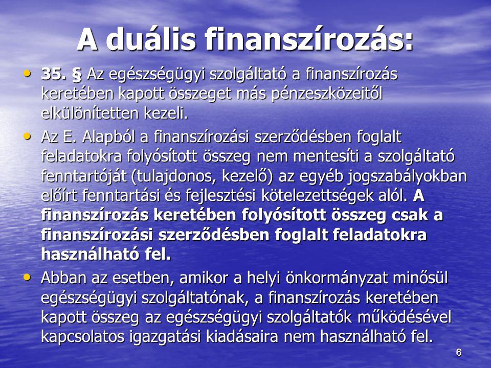 A duális finanszírozás: • 35. § Az egészségügyi szolgáltató a finanszírozás keretében kapott összeget más pénzeszközeitől elkülönítetten kezeli. • Az