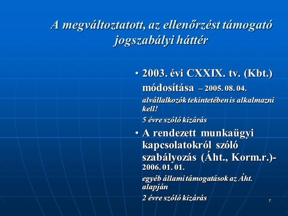 7 A megváltoztatott, az ellenőrzést támogató jogszabályi háttér •2003. évi CXXIX. tv. (Kbt.) módosítása – 2005. 08. 04. alvállalkozók tekintetében is