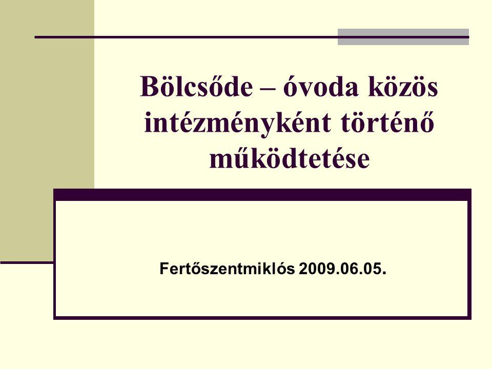 Bölcsőde – óvoda közös intézményként történő működtetése Fertőszentmiklós 2009.06.05.