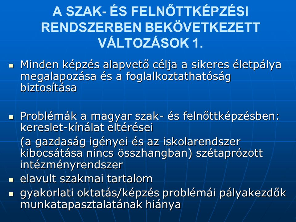 A SZAK- ÉS FELNŐTTKÉPZÉSI RENDSZERBEN BEKÖVETKEZETT VÁLTOZÁSOK 1.