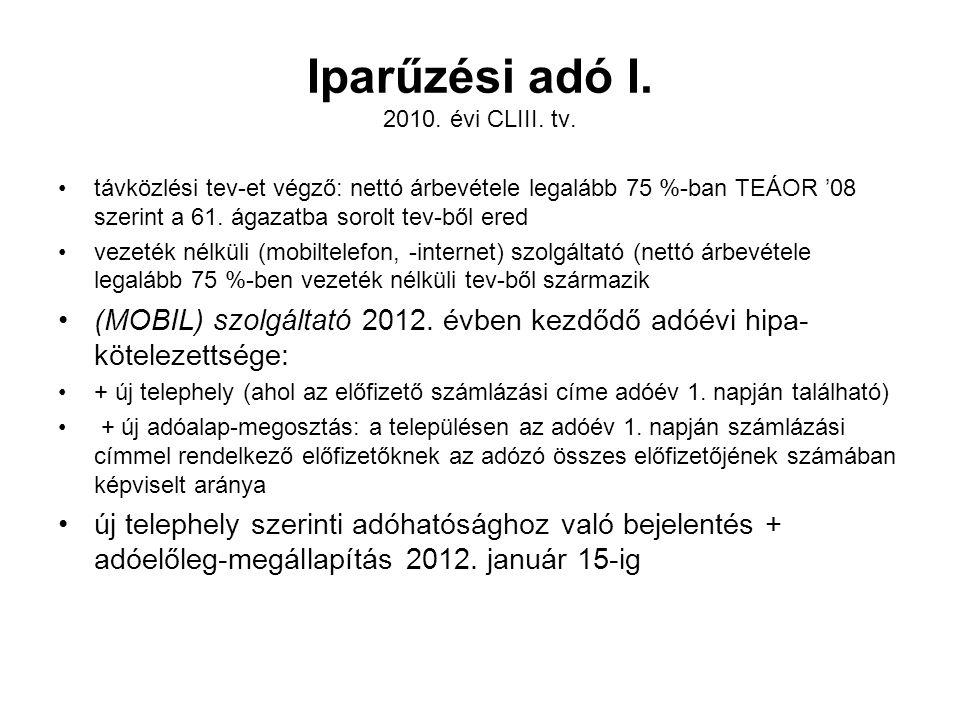 Iparűzési adó I. 2010. évi CLIII. tv. •távközlési tev-et végző: nettó árbevétele legalább 75 %-ban TEÁOR '08 szerint a 61. ágazatba sorolt tev-ből ere