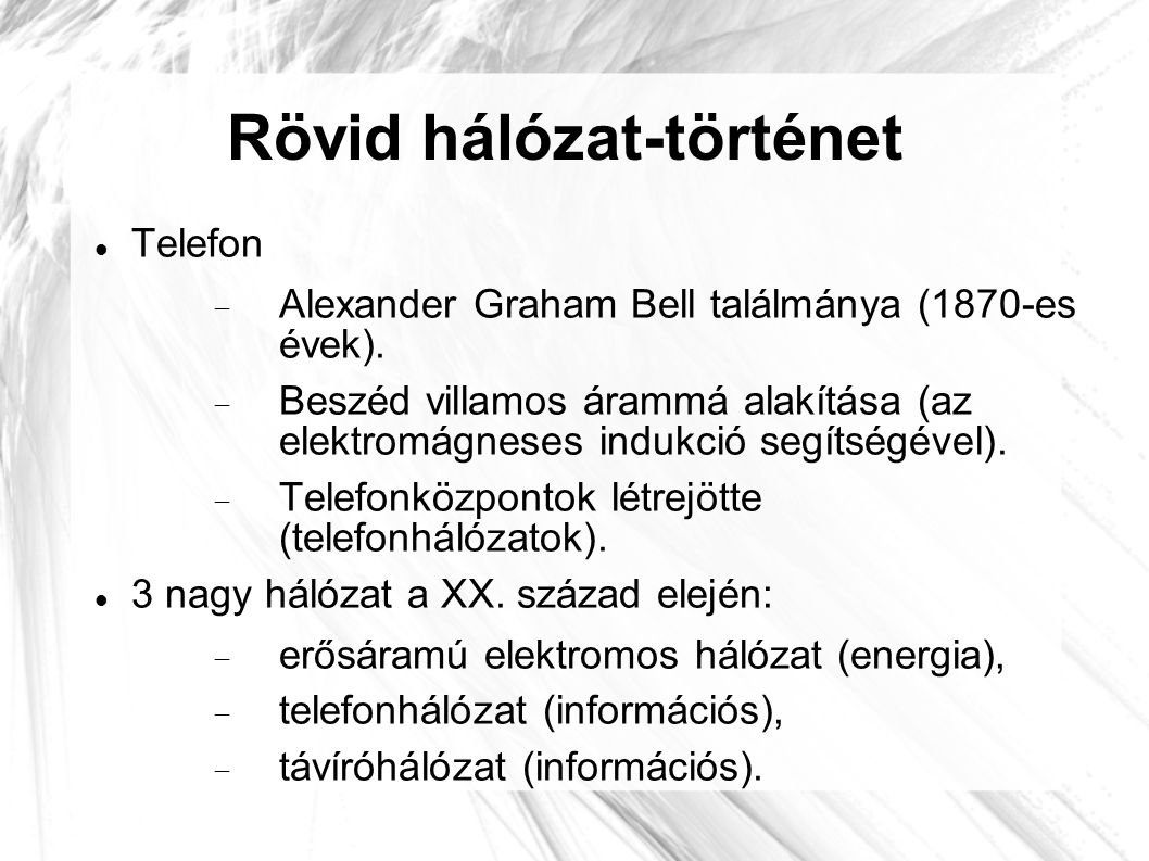 Rövid hálózat-történet  Telefon  Alexander Graham Bell találmánya (1870-es évek).  Beszéd villamos árammá alakítása (az elektromágneses indukció se