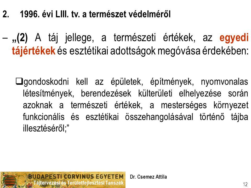 """Tájtervezési és Területfejlesztési Tanszék Dr. Csemez Attila 12 – """"(2) A táj jellege, a természeti értékek, az egyedi tájértékek és esztétikai adottsá"""