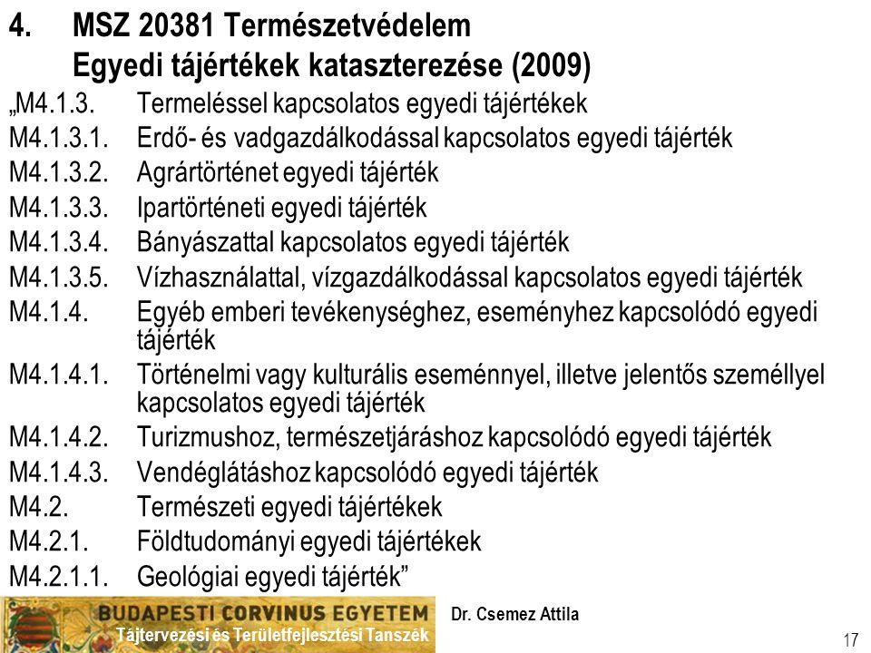 """Tájtervezési és Területfejlesztési Tanszék Dr. Csemez Attila 17 4.MSZ 20381 Természetvédelem Egyedi tájértékek kataszterezése (2009) """"M4.1.3.Termeléss"""