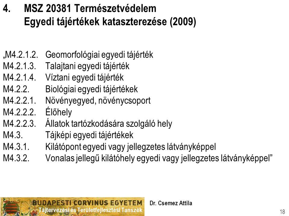 """Tájtervezési és Területfejlesztési Tanszék Dr. Csemez Attila 18 4.MSZ 20381 Természetvédelem Egyedi tájértékek kataszterezése (2009) """"M4.2.1.2.Geomorf"""