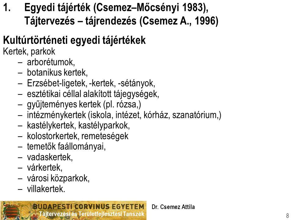 Tájtervezési és Területfejlesztési Tanszék Dr. Csemez Attila 8 Kultúrtörténeti egyedi tájértékek Kertek, parkok –arborétumok, –botanikus kertek, –Erzs