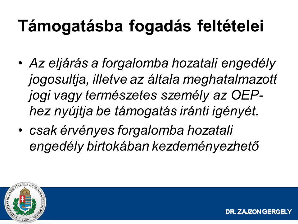 DR. Z AJZON G ERGELY Támogatásba fogadás feltételei •Az eljárás a forgalomba hozatali engedély jogosultja, illetve az általa meghatalmazott jogi vagy