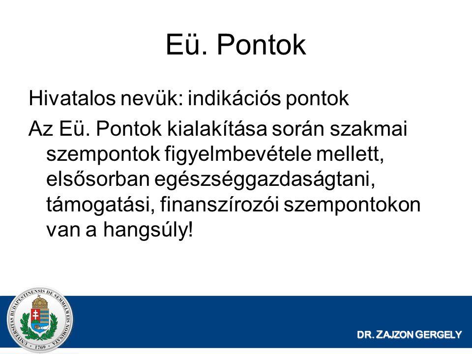 DR. Z AJZON G ERGELY Eü. Pontok Hivatalos nevük: indikációs pontok Az Eü. Pontok kialakítása során szakmai szempontok figyelmbevétele mellett, elsősor