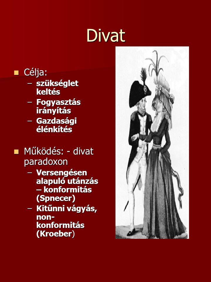 Divat  Célja: –szükséglet keltés –Fogyasztás irányítás –Gazdasági élénkítés  Működés: - divat paradoxon –Versengésen alapuló utánzás – konformitás (
