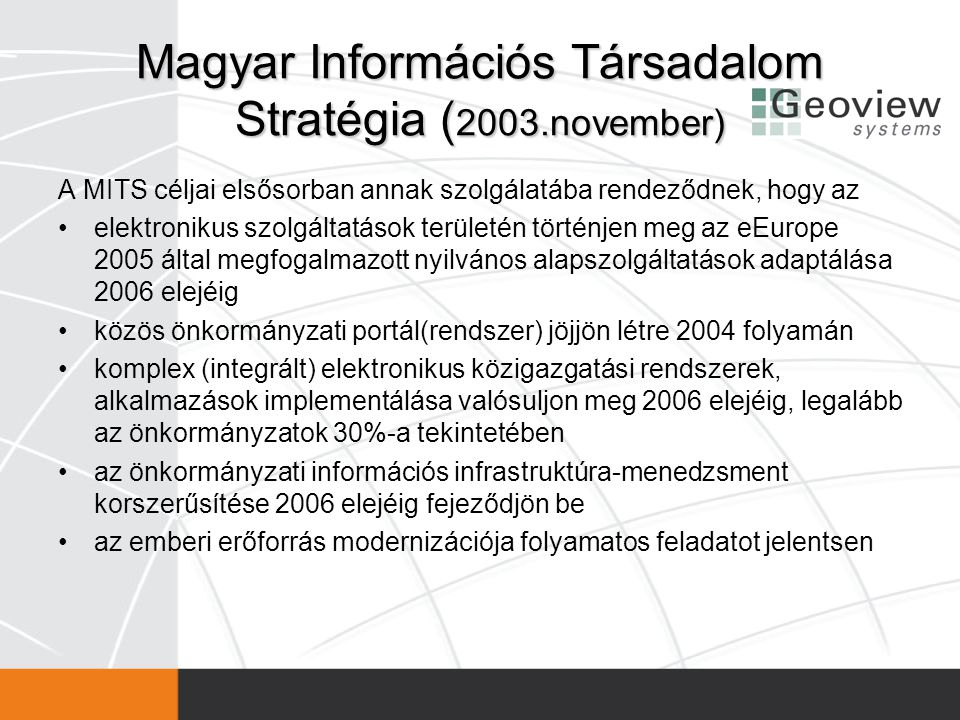 Magyar Információs Társadalom Stratégia ( 2003.november) A MITS céljai elsősorban annak szolgálatába rendeződnek, hogy az •elektronikus szolgáltatások