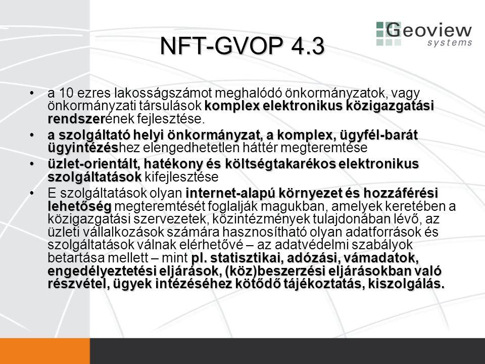 NFT-GVOP 4.3 komplex elektronikus közigazgatási rendszer •a 10 ezres lakosságszámot meghalódó önkormányzatok, vagy önkormányzati társulások komplex el