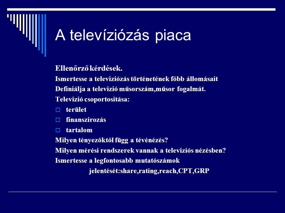 A televíziózás piaca Ellenőrző kérdések. Ismertesse a televiziózás történetének főbb állomásait Definiálja a televizió műsorszám,műsor fogalmát. Telev