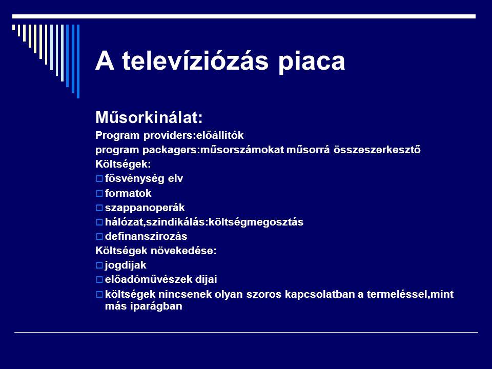 A televíziózás piaca Méretgazdaságosság Választékgazdaságosság Saját gyártás,megrendelt gyártás,készen vett műsorszámok aránya Műsorkinálat azonosságai és különbségei  általános csatornák-kereskedelmi modellben  általános csatornák állami/közszolgálati modellben  általános csatornák a duális modellben  műsorkinálat a sokcsatornás modellben