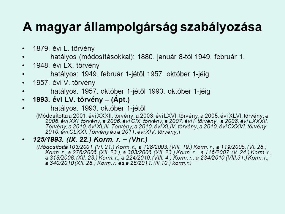 Szülők állampolgársága •1957.okt. 1-je előtt az apa állampolgársága a meghatározó.