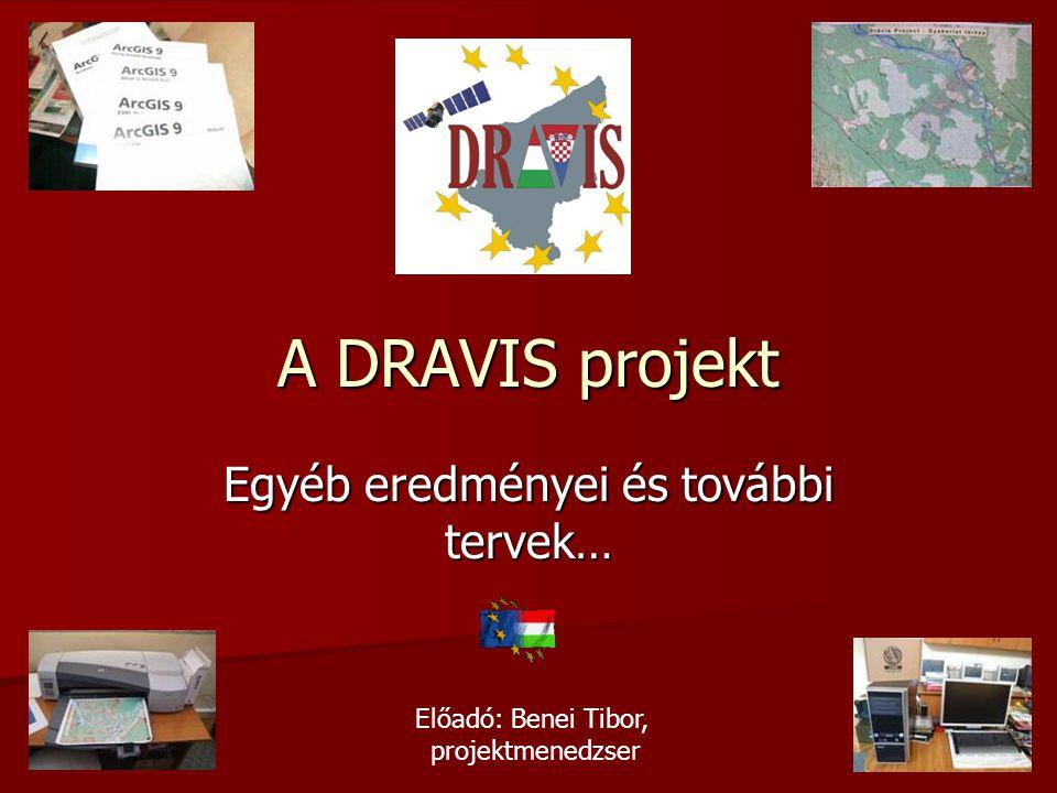 A DRAVIS projekt Egyéb eredményei és további tervek… Előadó: Benei Tibor, projektmenedzser
