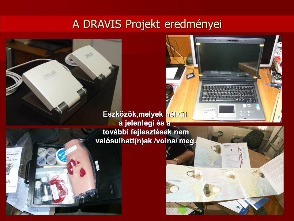 A DRAVIS Projekt eredményei Eszközök,melyek nélkül a jelenlegi és a további fejlesztések nem valósulhatt(n)ak /volna/ meg.