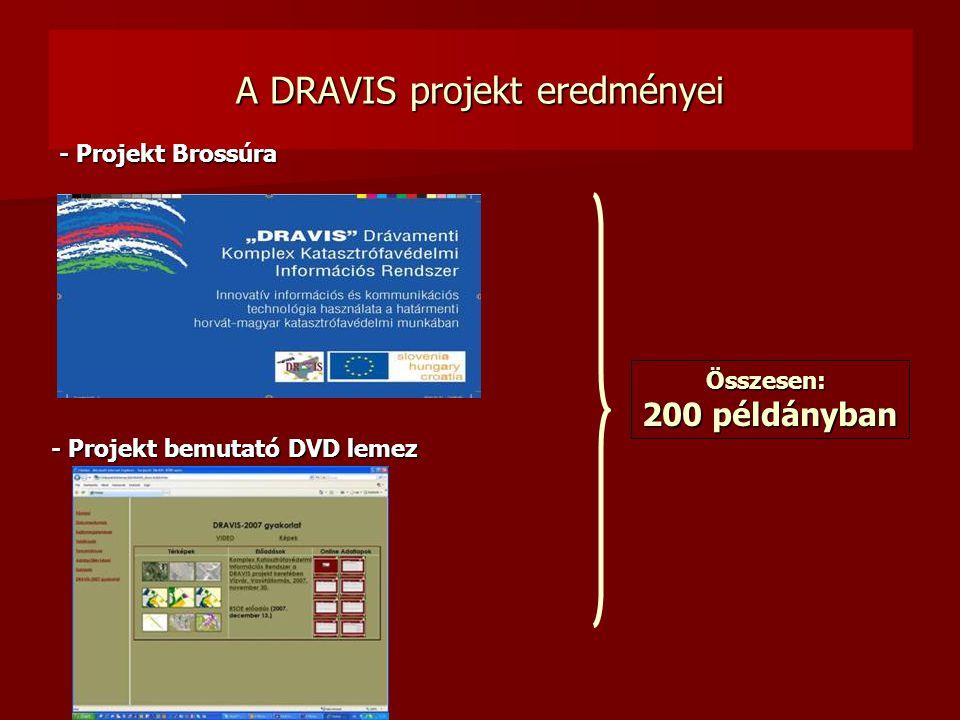 A DRAVIS projekt eredményei Összesen: 200 példányban - Projekt Brossúra - Projekt bemutató DVD lemez