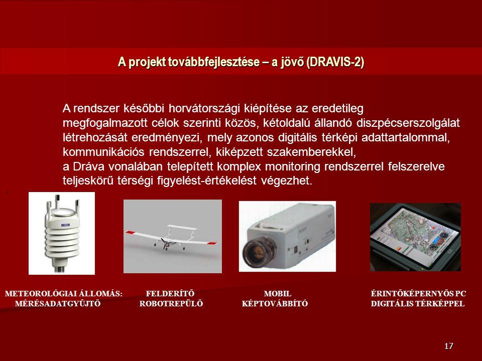 17 A projekt továbbfejlesztése – a jövő (DRAVIS-2). A rendszer későbbi horvátországi kiépítése az eredetileg megfogalmazott célok szerinti közös, kéto