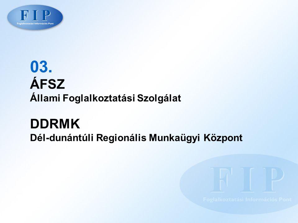 03. ÁFSZ Állami Foglalkoztatási Szolgálat DDRMK Dél-dunántúli Regionális Munkaügyi Központ